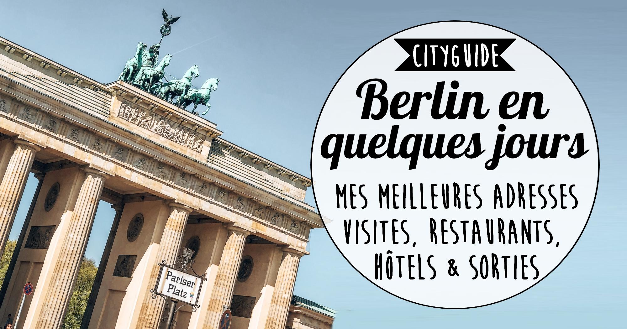 Berlin en quelques jours : mes meilleures adresses visites, restaurants, hôtels et sorties