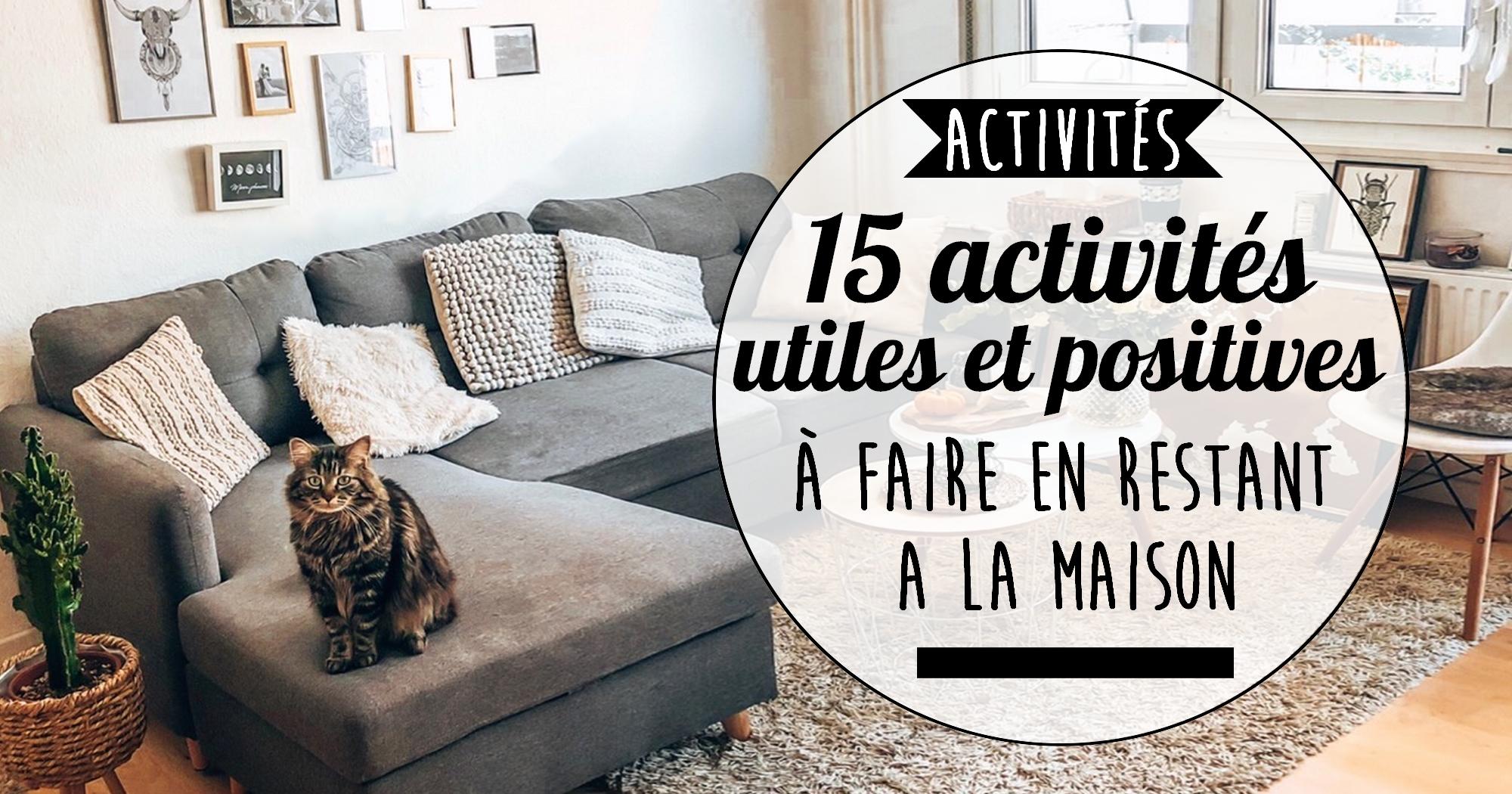 15 activités utiles et positives à faire en restant chez soi