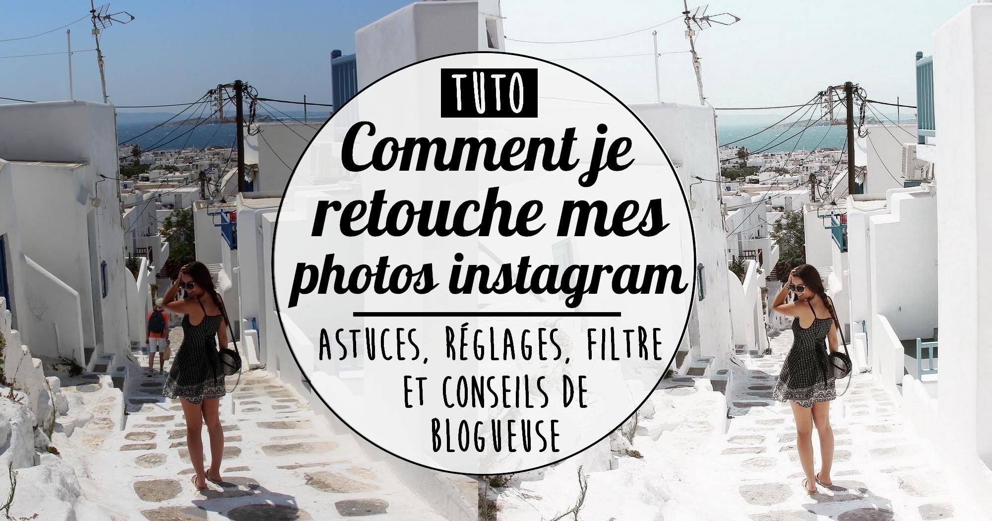Astuce : comment je retouche mes photos instagram