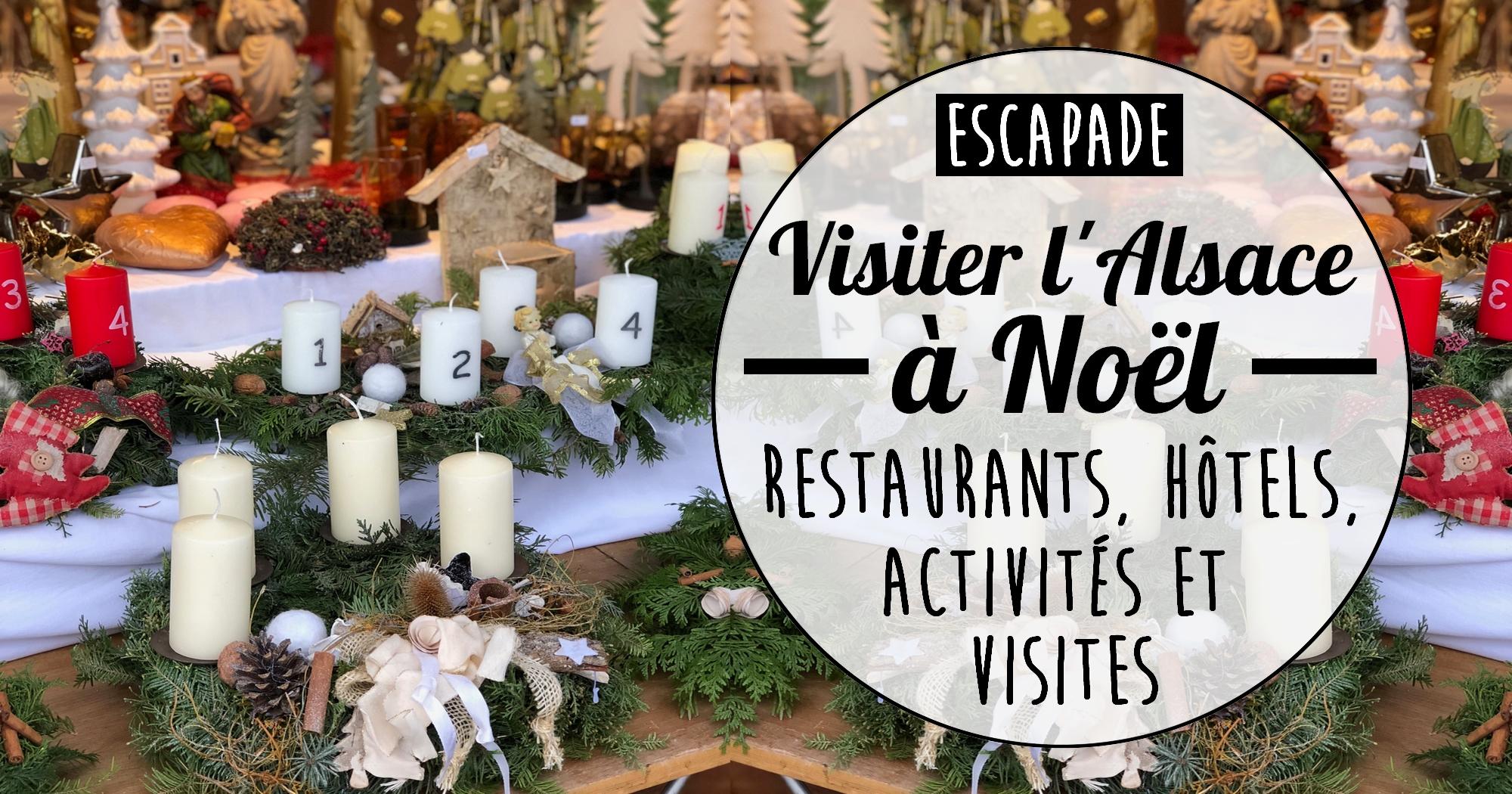 Visiter l'Alsace à Noël : restaurants, hôtels, visites et activités