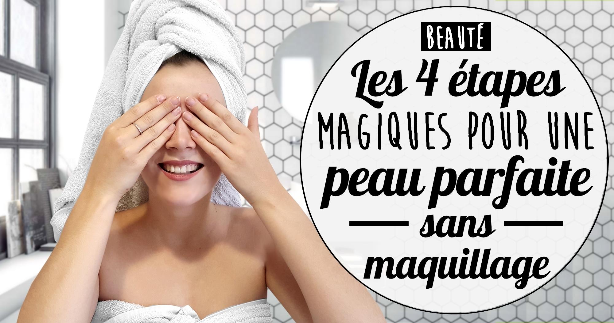 Les 4 étapes magiques pour une peau parfaite sans maquillage