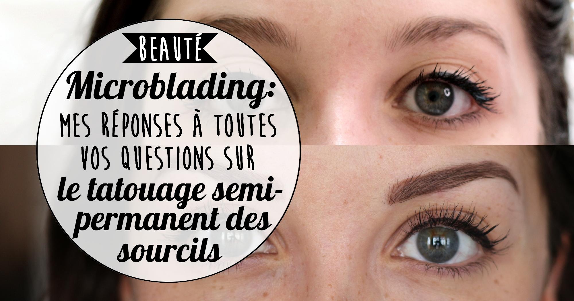 Microblading : réponses à vos questions sur le tatouage des sourcils (+ mon expérience)