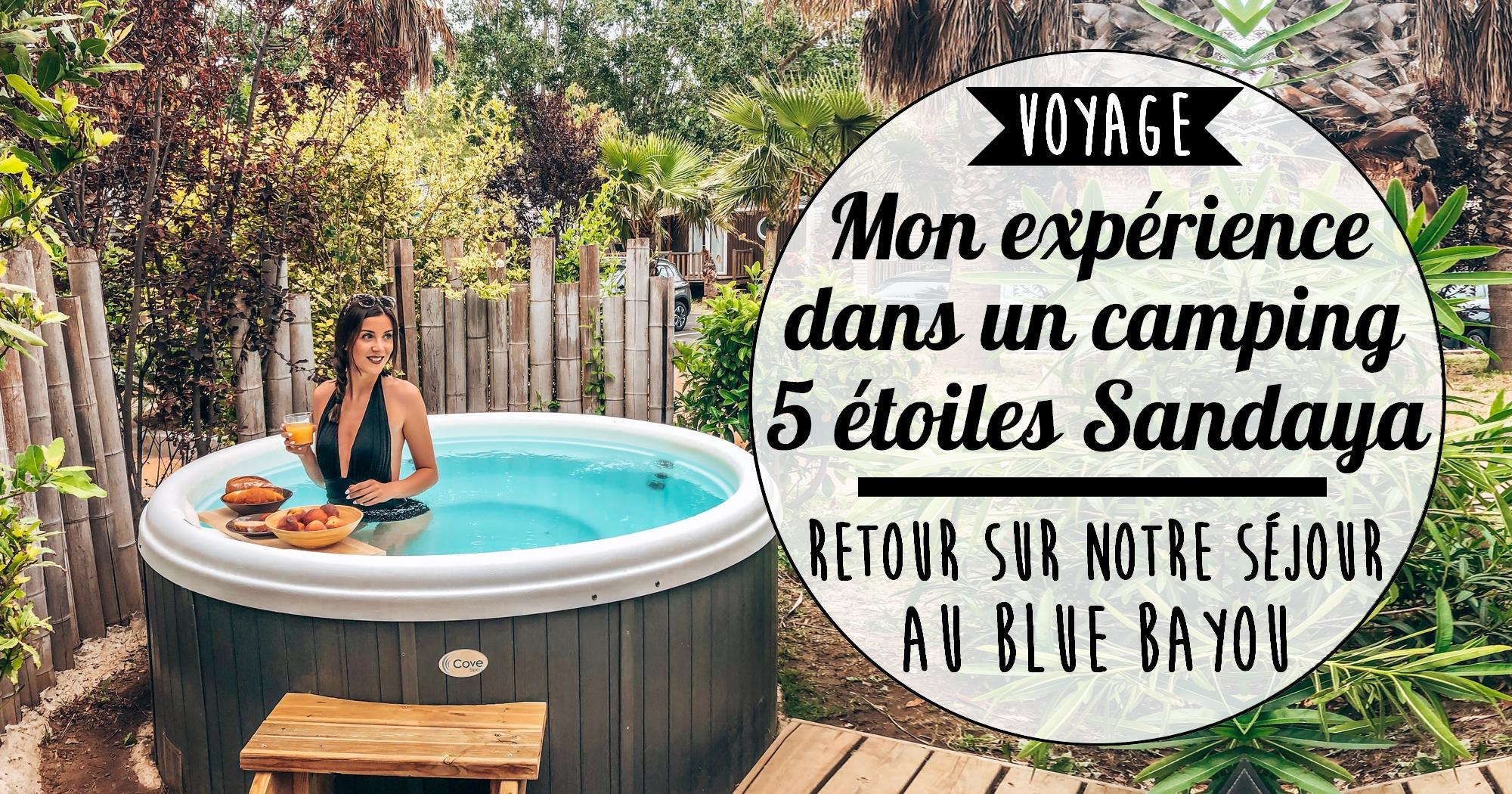 Mon expérience dans un camping 5* Sandaya: séjour au Blue Bayou