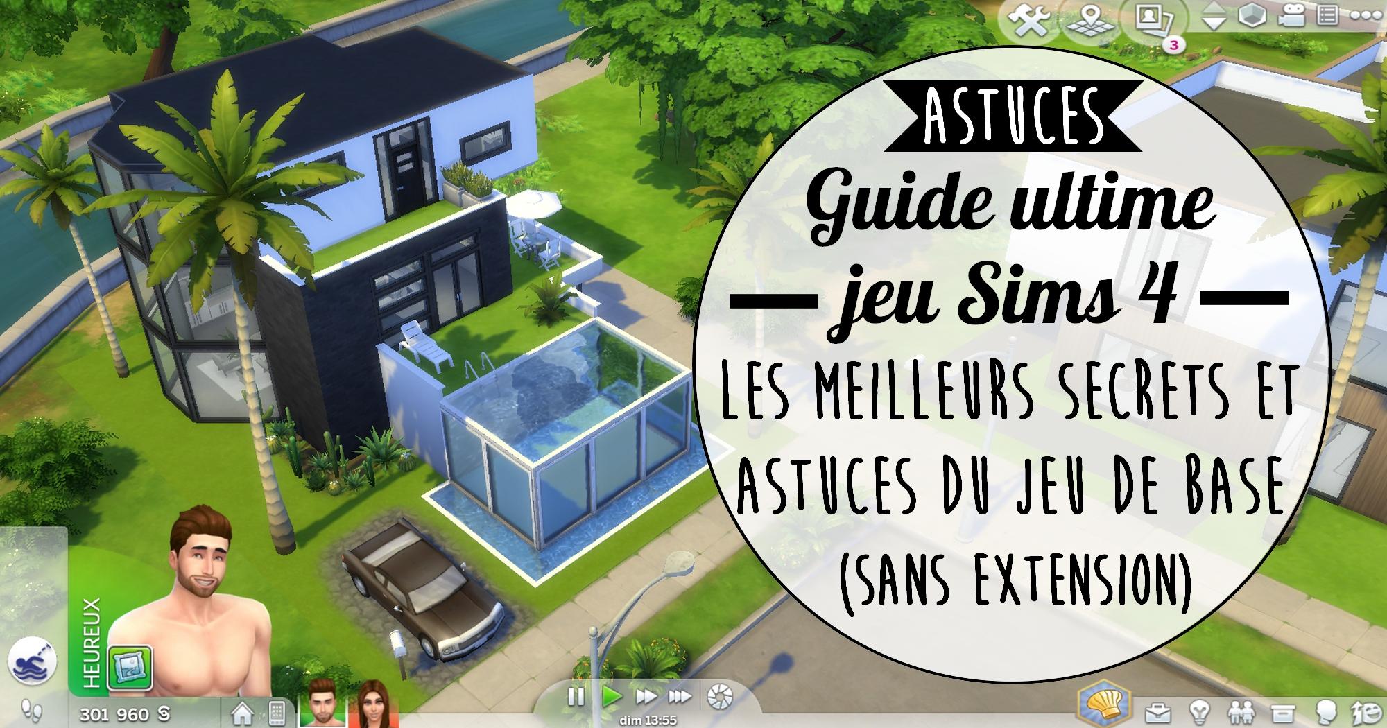 Guide ultime Sims 4 : les meilleurs secrets et astuces sans extension (jeu de base)