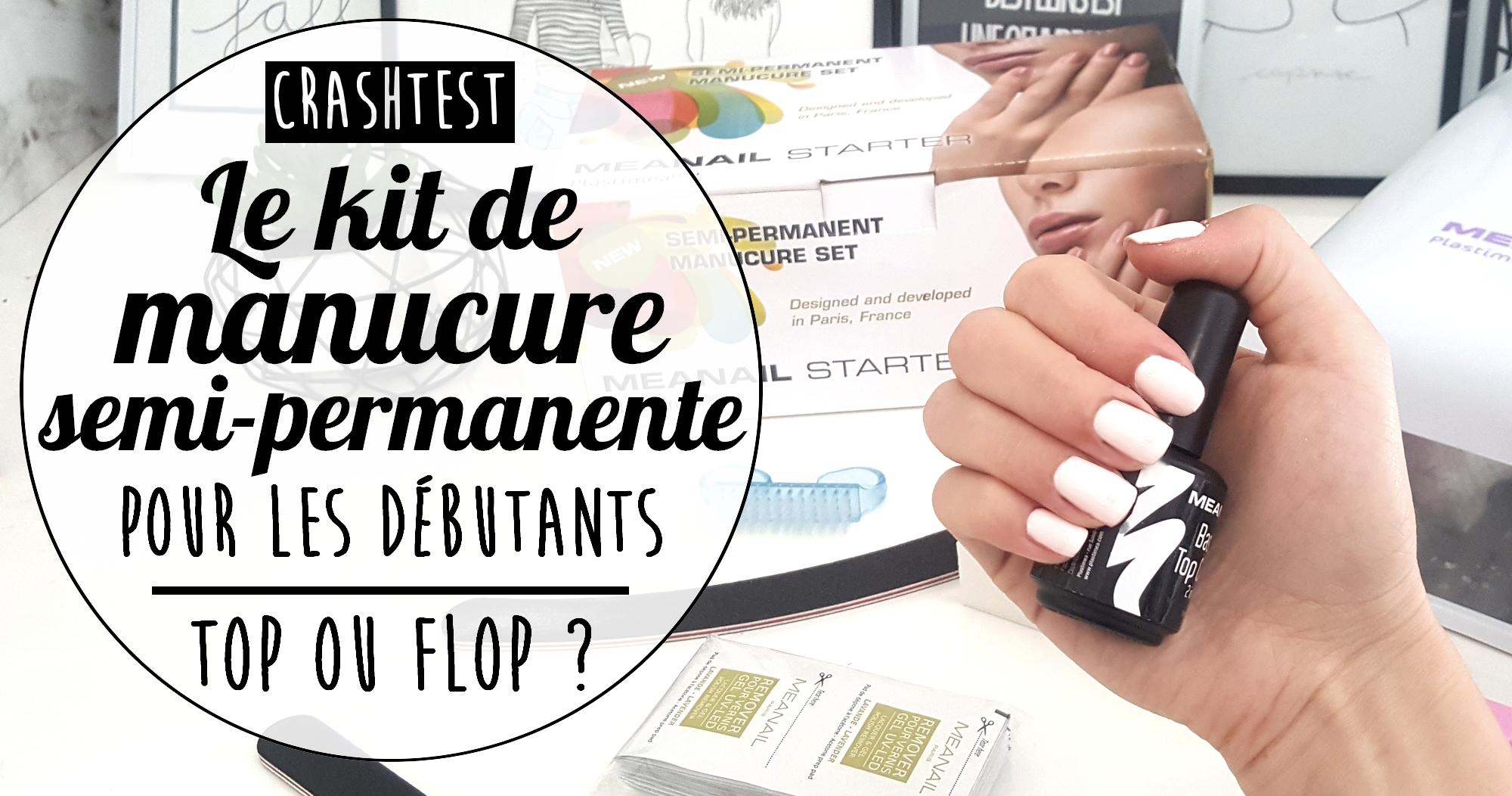 Top Ou Flop Le Kit Manucure Semi Permanente Pour Les Debutants